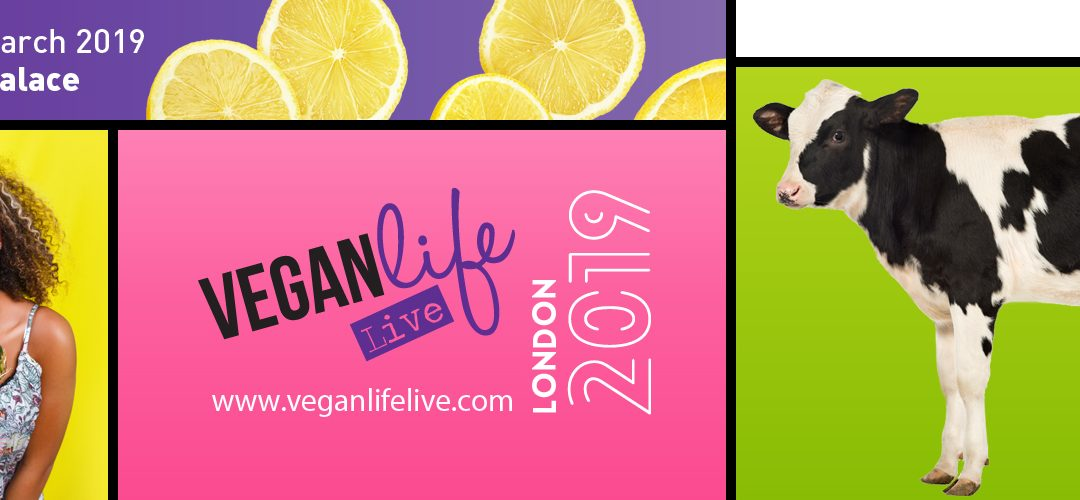 Vegan Life Live – 9th & 10th March 2019, Alexandra Palace