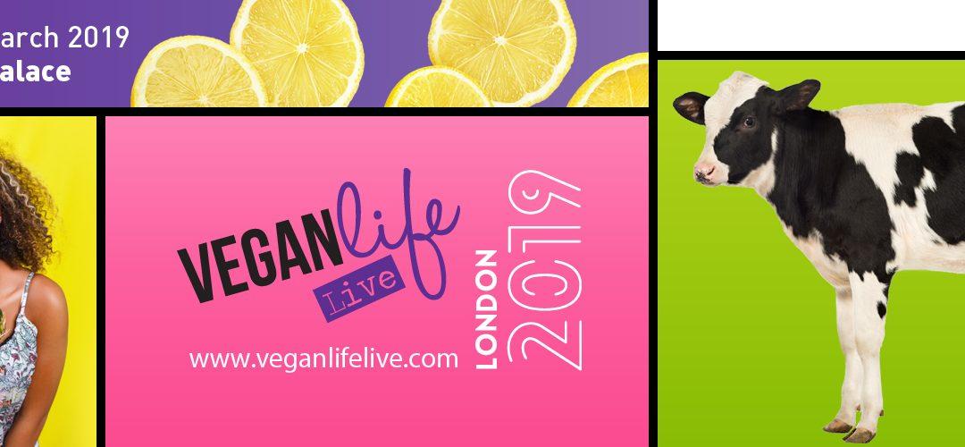 Vegan Life Live – 9th & 10th March 2019, Alexandra Palace